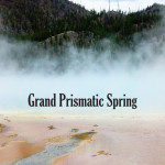 Visiting the Grand Prismatic Spring